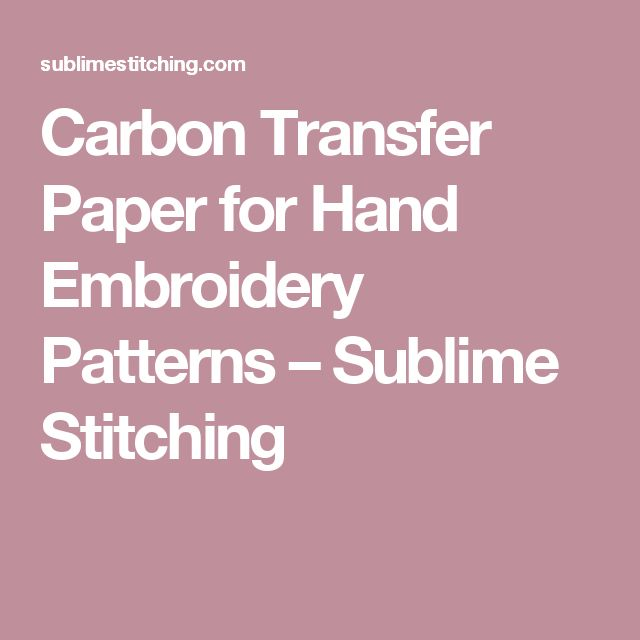 Carbon Transfer Paper for Hand Embroidery Patterns – Sublime Stitching