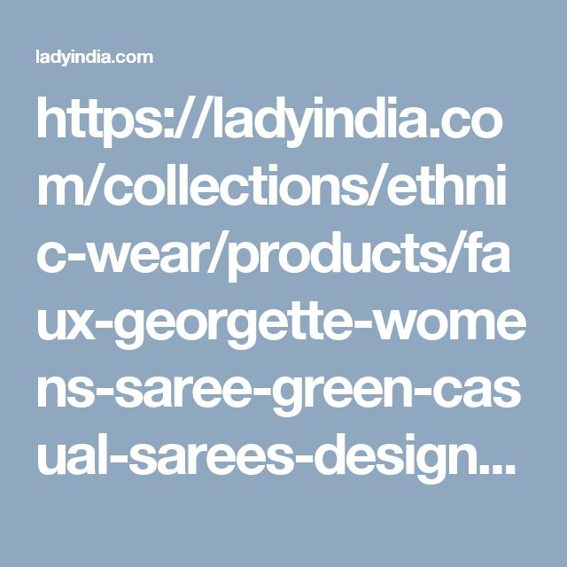 https://ladyindia.com/collections/ethnic-wear/products/faux-georgette-womens-saree-green-casual-sarees-designer-casual-sarees