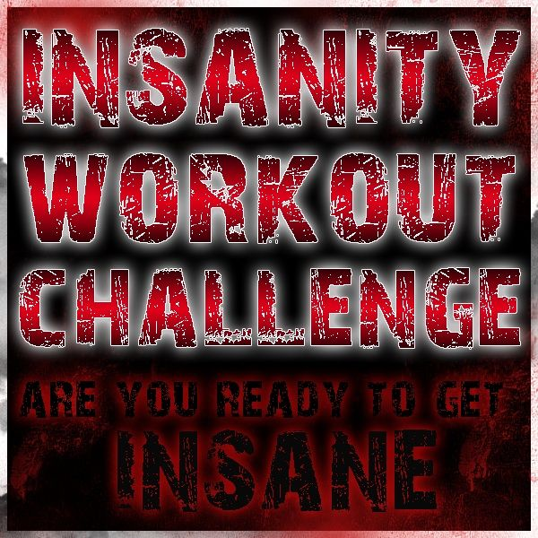 INSANITY - my at home work out.