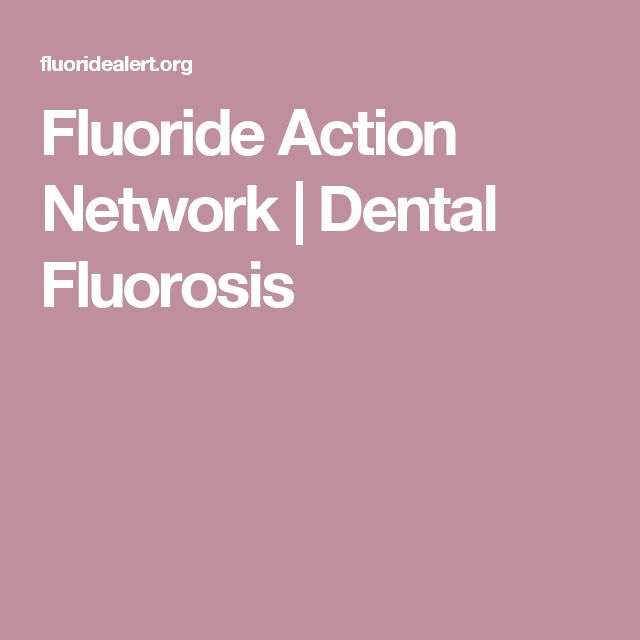 Fluoride Action Network   |  Dental Fluorosis