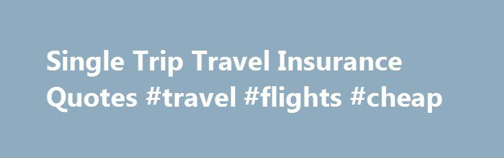 Single Trip Travel Insurance Quotes #travel #flights #cheap http://spain.remmont.com/single-trip-travel-insurance-quotes-travel-flights-cheap/  #travel insurance quotes # Buy travel insurance and get 2 for 1 cinema tickets Every Tuesday and Wednesday for a whole year with MEERKAT MOVIES Comparing single trip travel insurance So why might you need single trip insurance? Well, travel insurance is an essential thing to have if things go wrong when you're far from home. Even in the best hotels…