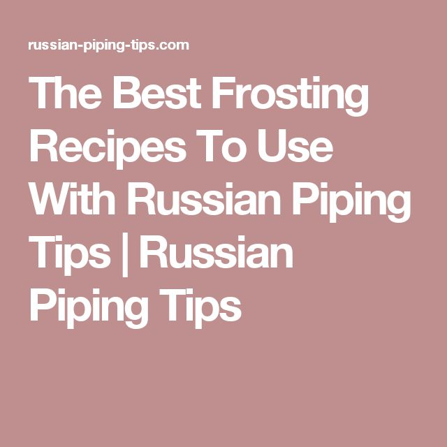 The Best Frosting Recipes To Use With Russian Piping Tips | Russian Piping Tips