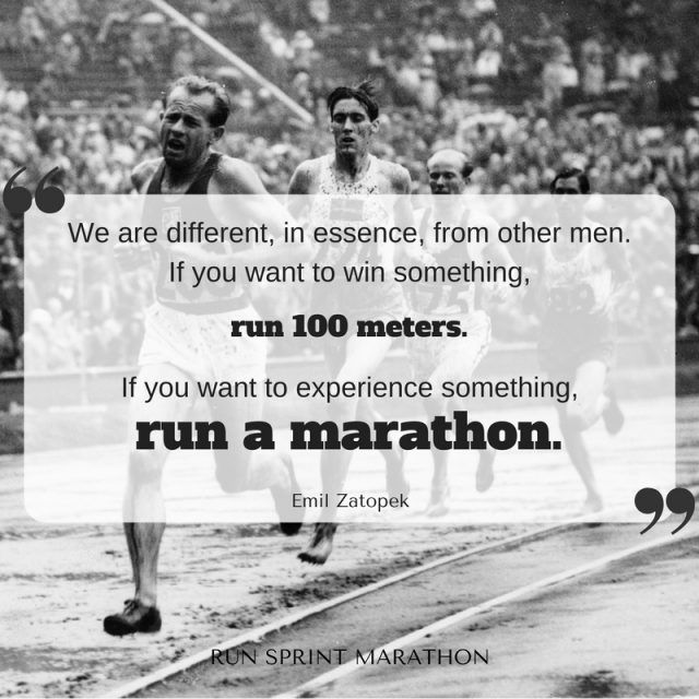 Marathon Quotes - Emil Zatopek - We are different, in essence, from other men. If you want to win something, run 100 meters. If you want to experience something, run a marathon.