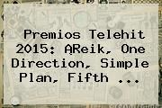 http://tecnoautos.com/wp-content/uploads/imagenes/tendencias/thumbs/premios-telehit-2015-reik-one-direction-simple-plan-fifth.jpg Premios Telehit. Premios Telehit 2015: ¡Reik, One Direction, Simple Plan, Fifth ..., Enlaces, Imágenes, Videos y Tweets - http://tecnoautos.com/actualidad/premios-telehit-premios-telehit-2015-reik-one-direction-simple-plan-fifth/