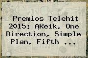 http://tecnoautos.com/wp-content/uploads/imagenes/tendencias/thumbs/premios-telehit-2015-reik-one-direction-simple-plan-fifth.jpg Telehit. Premios Telehit 2015: ¡Reik, One Direction, Simple Plan, Fifth ..., Enlaces, Imágenes, Videos y Tweets - http://tecnoautos.com/actualidad/telehit-premios-telehit-2015-reik-one-direction-simple-plan-fifth/