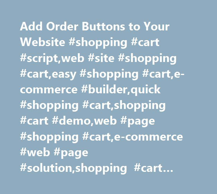 Add Order Buttons to Your Website #shopping #cart #script,web #site #shopping #cart,easy #shopping #cart,e-commerce #builder,quick #shopping #cart,shopping #cart #demo,web #page #shopping #cart,e-commerce #web #page #solution,shopping #cart #fast,add #shopping #cart http://dallas.remmont.com/add-order-buttons-to-your-website-shopping-cart-scriptweb-site-shopping-carteasy-shopping-carte-commerce-builderquick-shopping-cartshopping-cart-demoweb-page-shopping-carte-comm/  # Add Order Buttons…