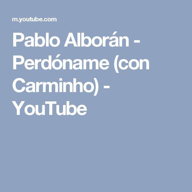 Pablo Alborán - Perdóname (con Carminho) - YouTube