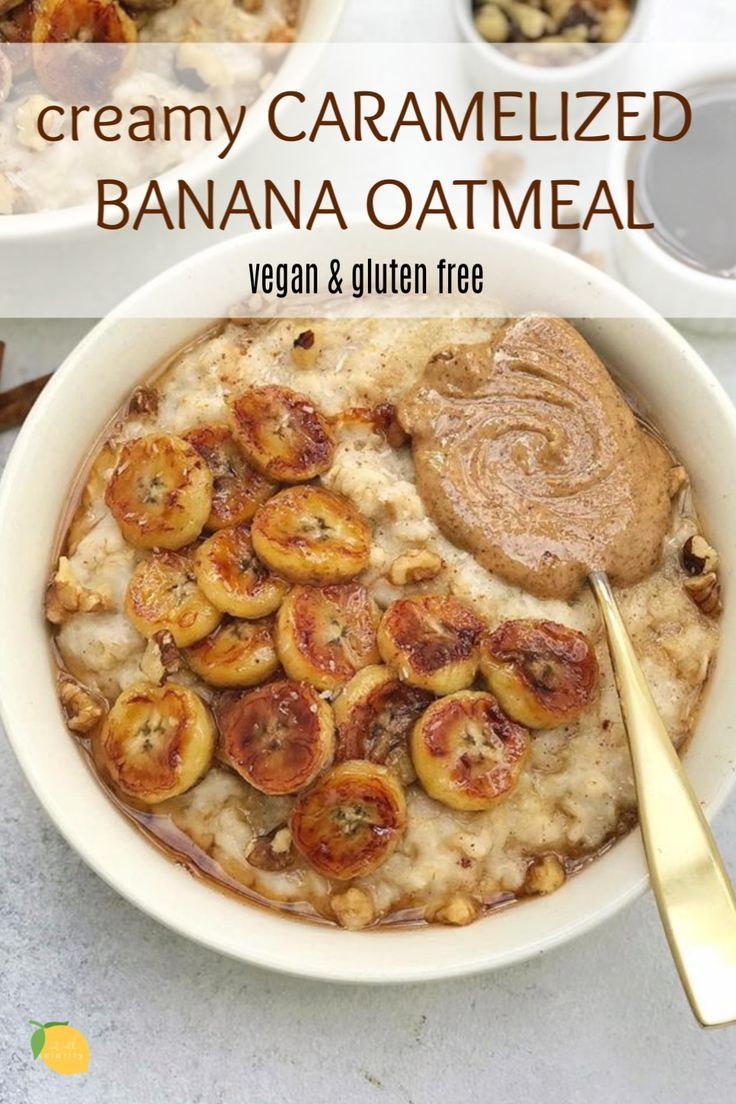 The Best Creamy Caramelized Banana Oatmeal Eat With Clarity Recipe Whole Food Recipes Healthy Breakfast Recipes Vegan Breakfast Recipes