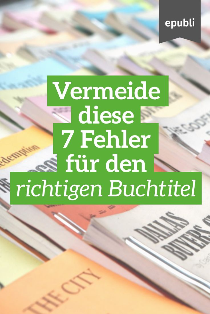 Ein aussagekräftiger Buchtitel ist wichtig, doch nicht immer leicht zu finden. Diese 7 Fehler solltet Ihr auf der Suche nach dem richtigen Buchtitel vermeiden http://www.epubli.de/blog/der-richtige-buchtitel #epubli #schreibtipps #buchmarketing #buchtitel