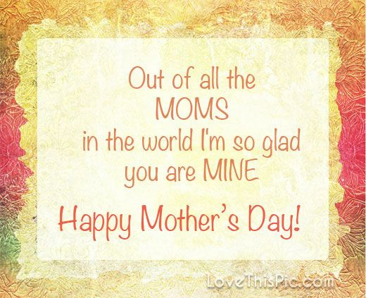Out of all the moms quotes quote mothers day happy mothers day happy mothers day pictures mothers day quotes happy mothers day quotes mothers day quote mother's day happy mother's day quotes