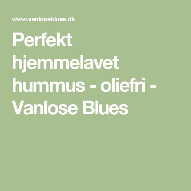 Perfekt hjemmelavet hummus - oliefri - Vanlose Blues