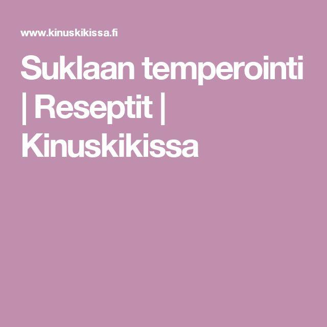 Suklaan temperointi | Reseptit | Kinuskikissa