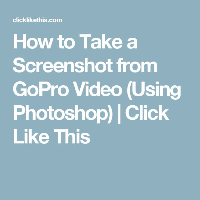 How to Take a Screenshot from GoPro Video (Using Photoshop) | Click Like This
