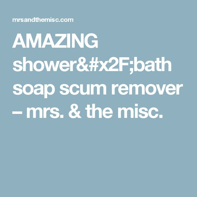 AMAZING shower/bath soap scum remover – mrs. & the misc.