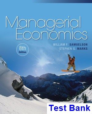 Managerial Economics 8th Edition Samuelson Test Bank - Test bank, Solutions manual, exam bank, quiz bank, answer key for textbook download instantly!