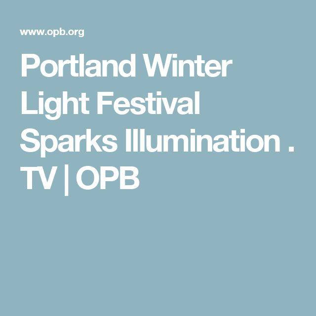 Portland Winter Light Festival Sparks Illumination .                  TV          | OPB