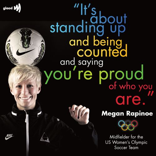"Out midfielder Megan Rapinoe of the U.S. Women's Olympic Soccer Team: ""There's really not that many out athletes. It's important to be out and to live my life that way."""