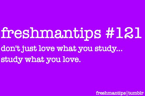 freshman tips 121 <3 better someone tell you now than you figure it out when it's too late.