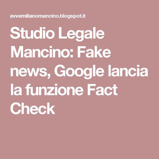 Studio Legale Mancino: Fake news, Google lancia la funzione Fact Check