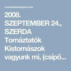 2008. SZEPTEMBER 24., SZERDA Tornáztatók Kistornászok vagyunk mi, (csípőre tett…