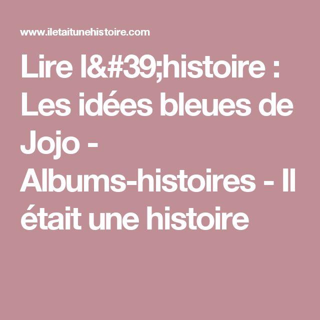 Lire l'histoire : Les idées bleues de Jojo - Albums-histoires - Il était une histoire