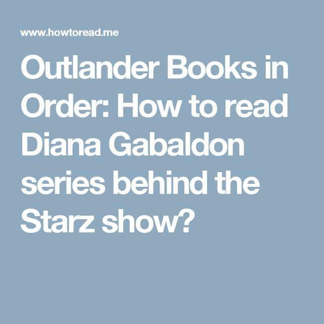 Outlander Books in Order: How to read Diana Gabaldon series behind the Starz show?