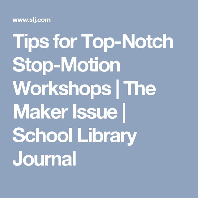 Tips for Top-Notch Stop-Motion Workshops | The Maker Issue | School Library Journal