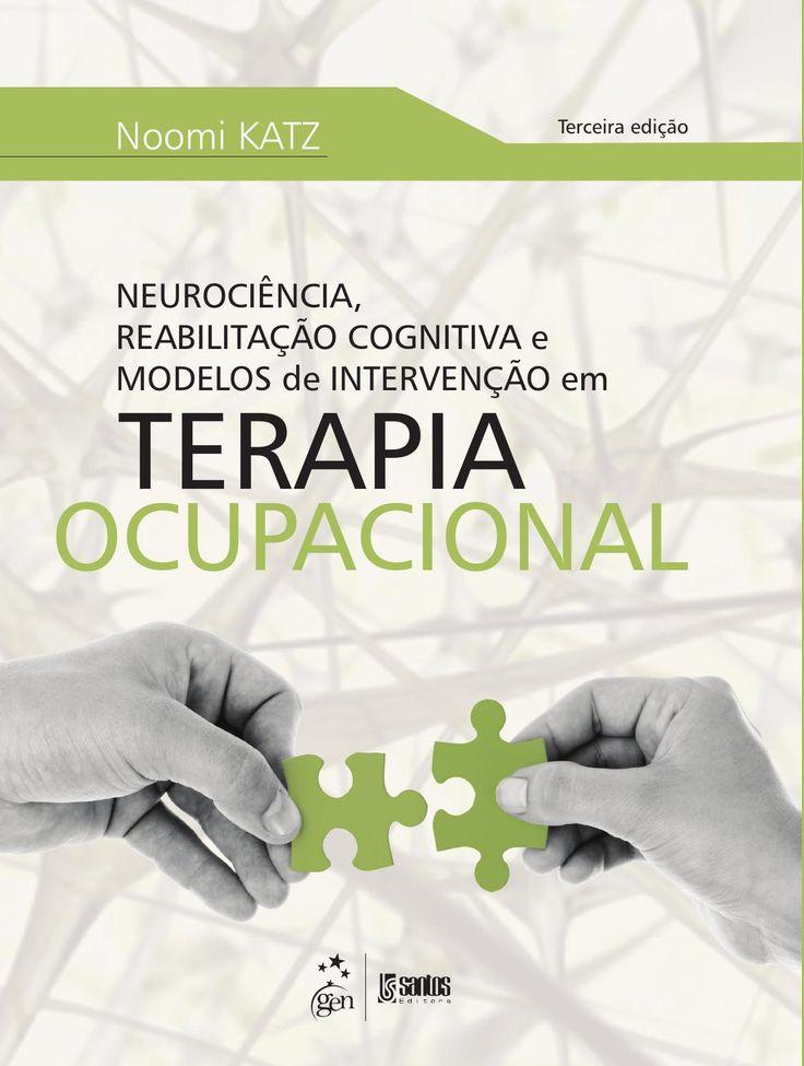 Katz   Neurociência, Reabilitação Cognitiva e Modelos de Intervenção em Terapia Ocupacional