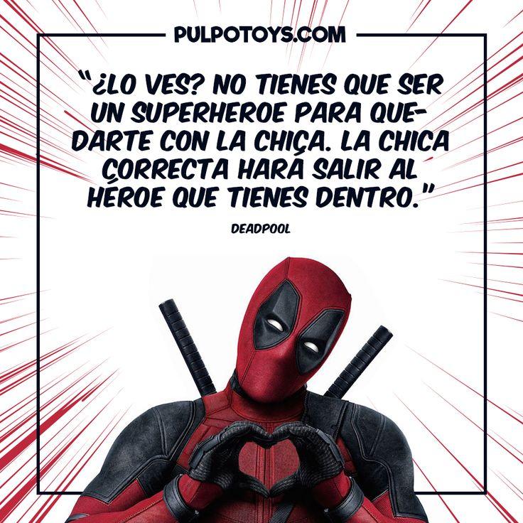"""Deadpool - """"¿Lo ves? No tienes que ser un superhéroe para quedarte con la chica. La chica correcta hará salir al héroe que tienes dentro"""""""