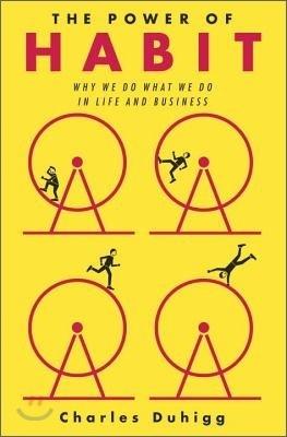 습관의 힘   열망에 의한 신호-반복행동-보상의 습관 패턴과 습관의 형성, 변형과정을 여러가지 실험과 예시로 재미있게 설명해줌. 나쁜 습관을 좋은 습관으로 바꿔 삶의 활력을 더하자!!!