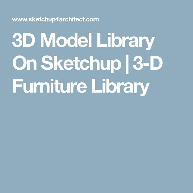 3D Model Library On Sketchup | 3-D Furniture Library