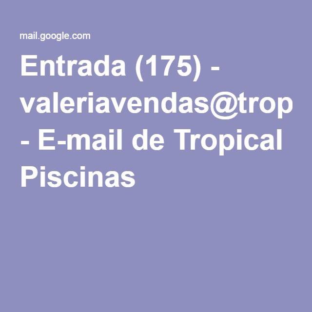 Entrada (175) - valeriavendas@tropicalpiscinas.com.br - E-mail de Tropical Piscinas