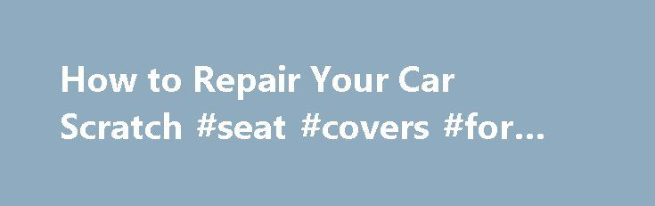 "How to Repair Your Car Scratch #seat #covers #for #cars http://car.remmont.com/how-to-repair-your-car-scratch-seat-covers-for-cars/  #car scratch remover # How to Repair Your Car Scratch The bad news: Your car has been keyed by some psychopath. The good? Our step-by-step DIY guide walks you through diagnosing and repairing the dreaded car scratch. Anatomy of a Scratch All scratches are not the same. Some ""scratches"" may not even be scratches at […]The post How to Repair Your Car Scratch…"