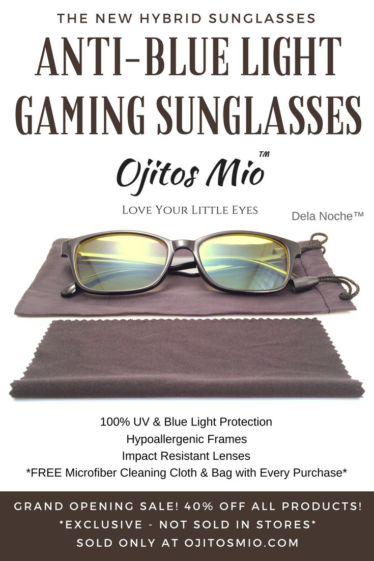 Welcome to the GRAND OPENING of Ojitos Mio™! The ONLY place to buy our New Anti-Blue Light Hybrid Gaming Sunglasses. Sit as close to the screen as you want and enjoy hours of gameplay without getting headaches or pressure buildup behind the eyes. Our glasses provide 100% protection against the ENTIRE UV Ray & Blue Light spectrum. We're having a HUGE Grand Opening Sale of 40% OFF your ENTIRE order! For more information visit us at: ojitosmio.com! Ojitos Mio™ Love Your Little Eyes