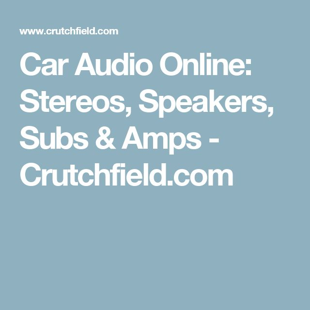 Car Audio Online: Stereos, Speakers, Subs & Amps - Crutchfield.com
