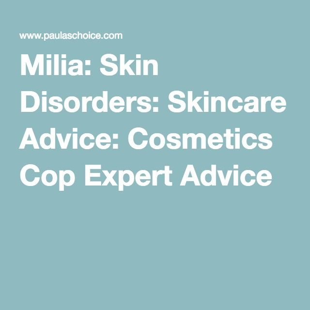 Milia: Skin Disorders: Skincare Advice: Cosmetics Cop Expert Advice