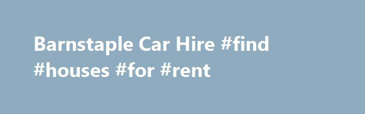 Barnstaple Car Hire #find #houses #for #rent http://rentals.remmont.com/barnstaple-car-hire-find-houses-for-rent/  #car hire uk # Badger Car Barnstaple Car Hire is an independently owned company specialising in cars for hire and local storage covering the North Devon area incorporating Barnstaple, Bideford. South Molton and Ilfracombe. Our Car Rental offices are based on Pottington Business Park, so are well placed to service customers in North Devon andContinue reading Titled as follows…