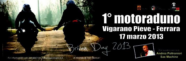 1^ motoraduno Brivan Day 17 marzo 2013: l'incasso sarà interamente devoluto alla Fondazione Marco Simoncelli di cui Ivan era grande estimatore.  Perché bisogna crederci in quello che uno fa, e darci del gas!