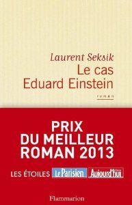 Le cas Eduard Einstein de Laurent Seksik (21 août 2013)