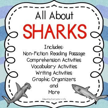 Sharks - Reading Comprehension, Assessments, Vocabulary, Charts, Diagrams, and More All About Sharks is an integrated study of sharks through reading, writing, and science. Children love learning about sharks and this unit will provide them with many fun educational activities.