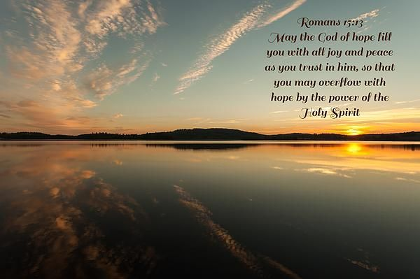 Biblical texts, Romans 15:13 May the God of hope fill you with all joy and peace as you trust in him, so that you may overflow with hope by the power of the Holy Spirit