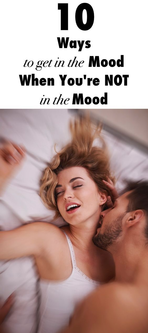 10 Ways to Get In the Mood When You're NOT In the Mood