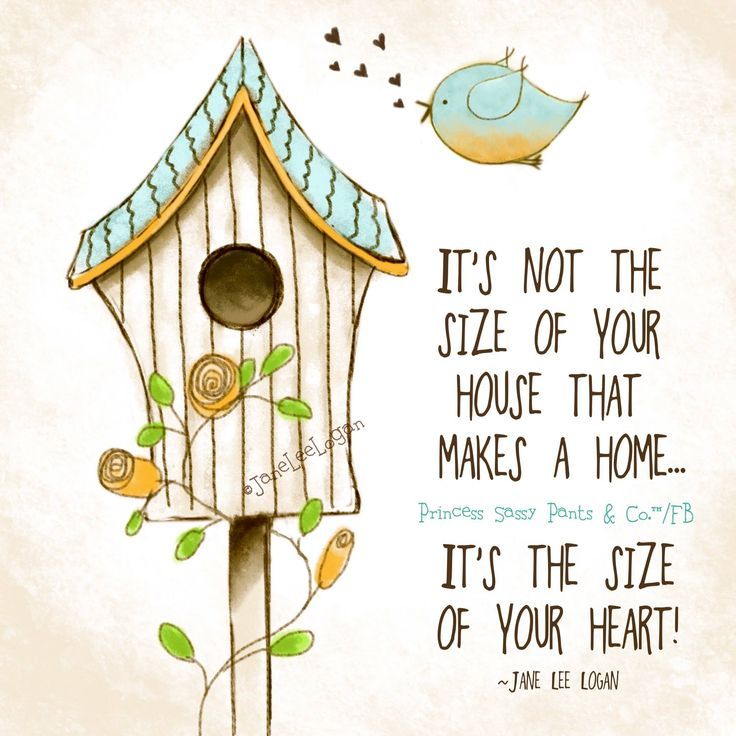 It's not the size of your house that makes a home... It's the size of your heart. ~ Princess Sassy Pants & Co