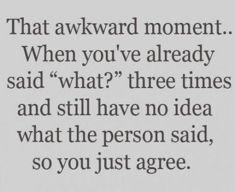 Don't you hate...: Awkward Moments, Quotes, Hearing Aid, My Life, I'M Done, Funny Stuff, So True, Humor, True Stories