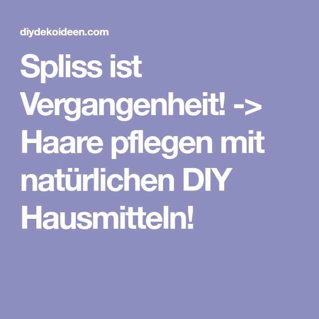 Spliss ist Vergangenheit! -> Haare pflegen mit natürlichen DIY Hausmitteln!