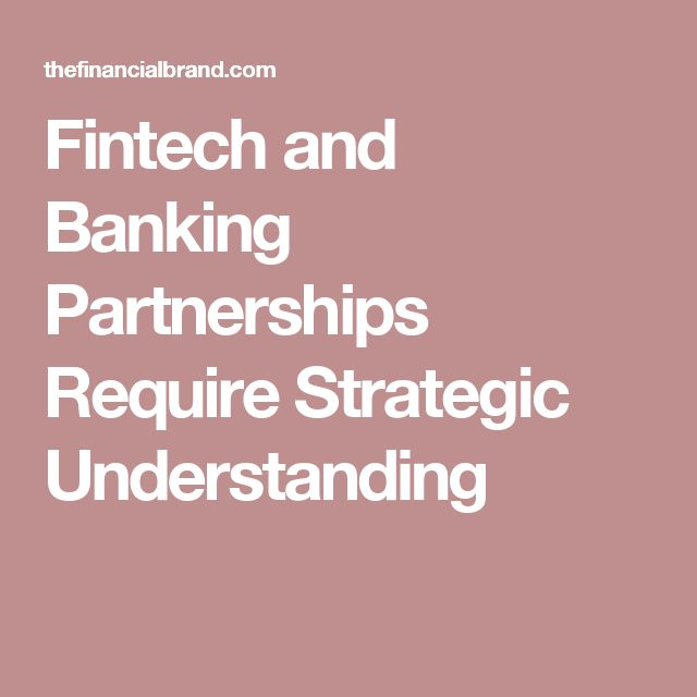 Fintech and Banking Partnerships Require Strategic Understanding