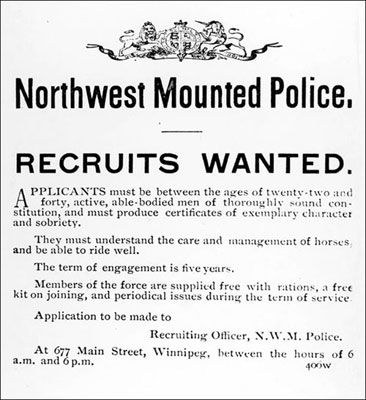 In 1898, gold was discovered in the Yukon. The Canadian Mounties began a recruitment drive: Northwest Mounted Police Recruits Wanted. Applicants must be between the ages of twenty two and forty, active, able-bodied men of thoroughly sound constitution, and must produce certificates of exemplary character and sobriety. They must understand the care and management of horses: and be able to ride well. The term of engagement is five years.