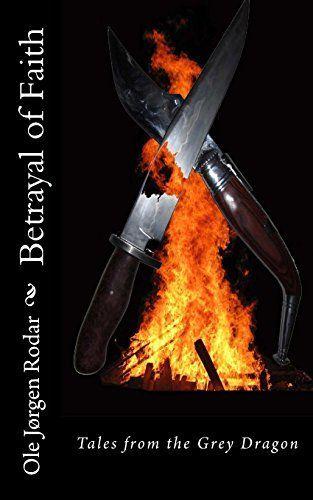 Betrayal of Faith (Tales from the Grey Dragon) (Volume 2) by Ole Jørgen Rodar, http://www.amazon.com/dp/1512295051/ref=cm_sw_r_pi_dp_NNoNvb142RDHN