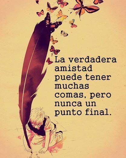 ❤️ La verdadera amistad puede tener muchas  comas, pero nunca un punto final. #frases