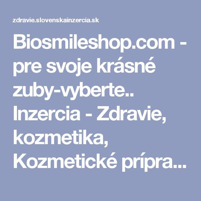 Biosmileshop.com  -  pre svoje krásné zuby-vyberte.. Inzercia - Zdravie, kozmetika, Kozmetické prípravky. Celá SR